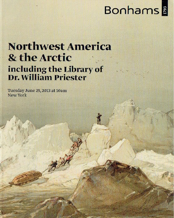 Bonhams June 2013 Northwest America & The Arctic inc. the Library of Dr. William