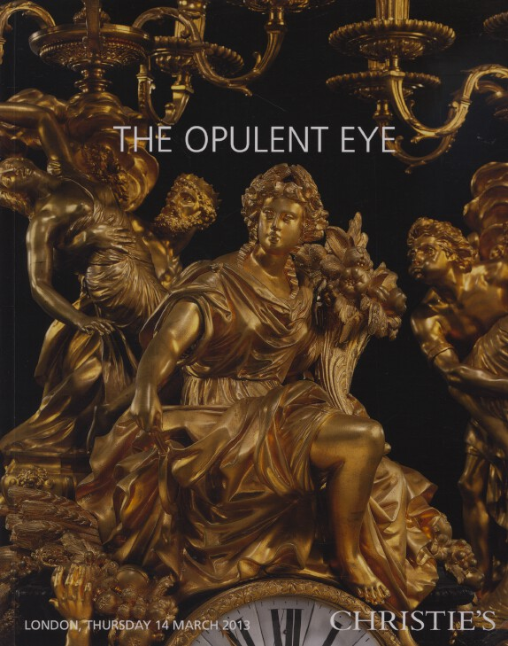 Christies March 2013 The Opulent Eye - 500 Years Decorative Arts Europe